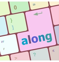 Along words concept with key on keyboard vector