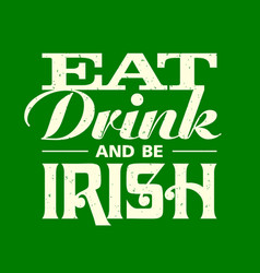 eat drink and be irish vintage lettering t-shirt vector image