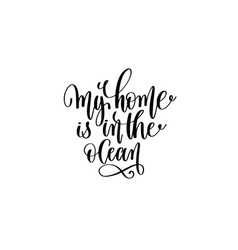 my home is in the ocean - hand lettering positive vector image vector image