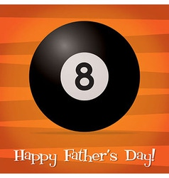 Bright billiard ball happy fathers day card in vector