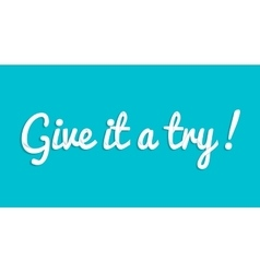 Give it a try custom lettering typographic vector