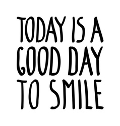 Today good day smile vector
