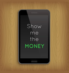 phrase show me the momey in phone vector image vector image