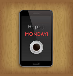 happy monday with coffee cup in phone vector image vector image