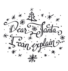 Dear santa i can explain hand-lettering quote vector
