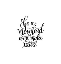 be a mermaid and make waves - hand lettering vector image vector image