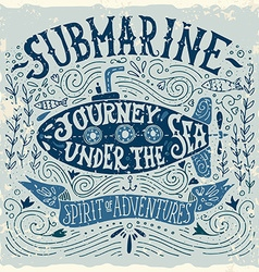 Hand drawn vintage print with a submarine and hand vector image vector image