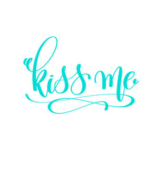 Kiss me - hand lettering love quote to valentines vector