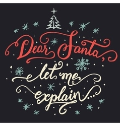 Dear santa let me explain christmas calligraphy vector