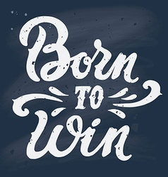 Born to win qoute vintage hand-lettering vector
