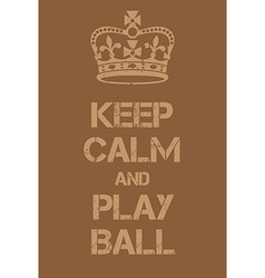 Keep calm and play ball poster vector