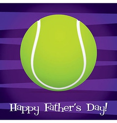 Bright tennis ball happy fathers day card in vector