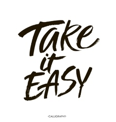 Take it easy hand drawn typography poster t vector