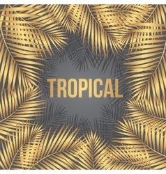 Text Tropical on a background of golden palm vector image