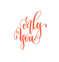 only you - hand lettering love quote to valentines vector image vector image