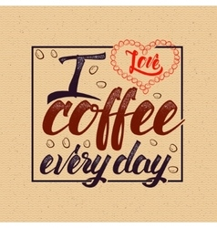 i love coffee every day Poster cup lettering vector image