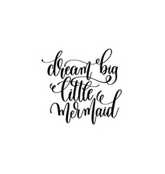 dream big little mermaid - hand lettering positive vector image vector image