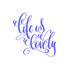 life is lovely - hand lettering love quote to vector image vector image
