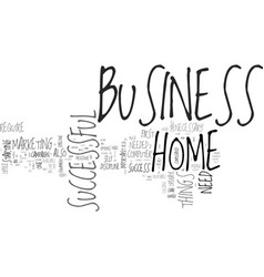 what you need for a successful home business text vector image