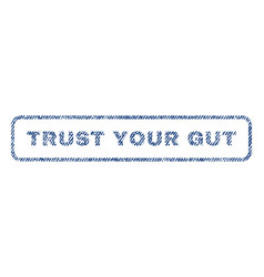 Trust your gut textile stamp vector
