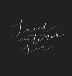 i need vitamin sea black ink handwritten lettering vector image vector image
