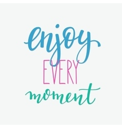 Enjoy every moment quote sign typography vector