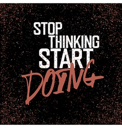 Motivational poster with lettering Stop thinking vector image vector image