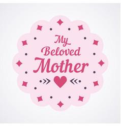 colorful my beloved mother lettering emblem vector image vector image