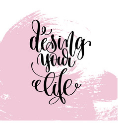 design your life hand written lettering positive vector image