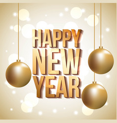 Golden lettering happy new year gold balls hanging vector