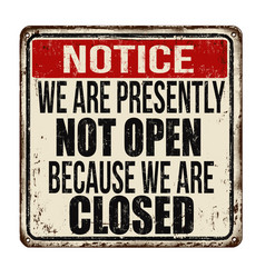 we are presently not open because we are closed vector image vector image