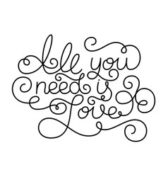 hand lettering all you need is love vector image