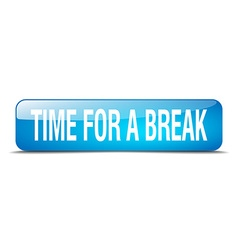 Time for a break blue square 3d realistic isolated vector
