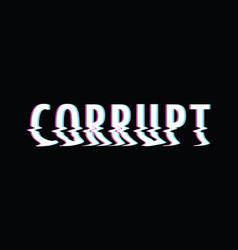 Corrupt glitch text vector