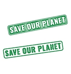 Realistic grunge rubber stamp save our planet vector