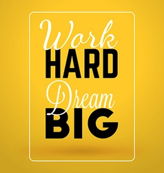 Motivational typographic quote - work hard dream vector