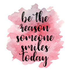 quote be the reason someone smiles today vector image
