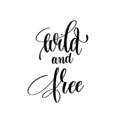 Wild and free black and white positive quote vector