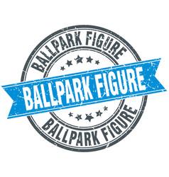 Ballpark figure round grunge ribbon stamp vector