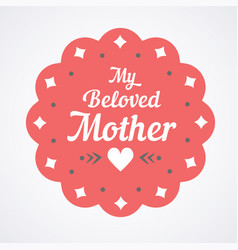 Colorful my beloved mother lettering emblem vector
