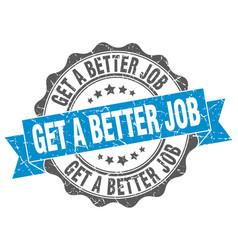 Get a better job stamp sign seal vector