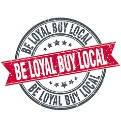 Be loyal buy local red round grunge vintage ribbon vector