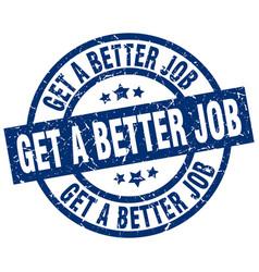 Get a better job blue round grunge stamp vector