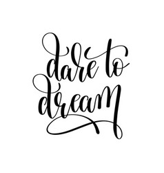 Dare to dream black and white hand lettering vector