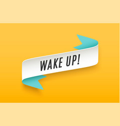 Ribbon with motivation text wake up vector
