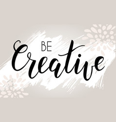 Be creative hand lettering phrase on light grunge vector