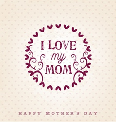 I love my mom design element greeting cards vector