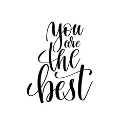 you are the best black and white hand lettering vector image