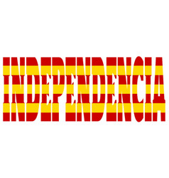 independence word textured by flag of catalonia vector image