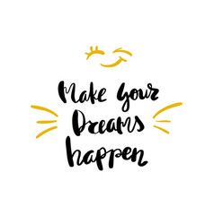 Make your dreams happen lettering for posters vector